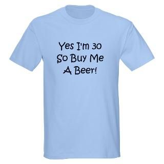 Yes Im 30 So Buy Me A Beer T Shirt