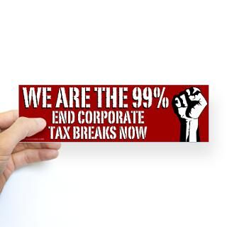 We Are the 99% anti corporate bumper sticker  The Economy, Stupid