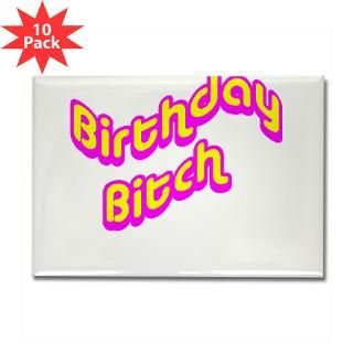 magnet $ 6 99 birthday bitch rectangle magnet 100 pack $ 164 99