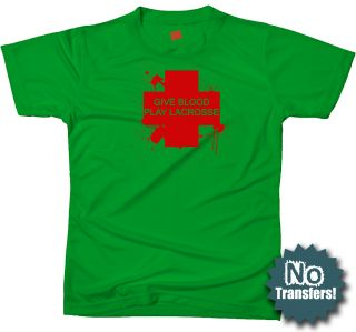 Give Blood Play Lacrosse Funny Cool New Sports T Shirt