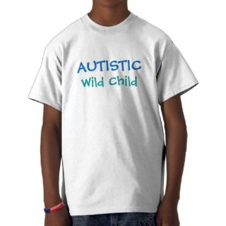 AUTISTIC, Wild Child   choose your color & style T Shirt