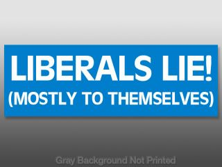 Liberals Lie Sticker Anti Obama GOP Bumper Stickers US