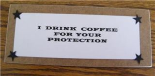 Drink Coffee for Your Protection Funny Kitchen Sign