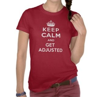 Keep Calm and Get Adjusted Chiropractic T Shirt t shirts by