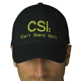 Embroidered Hat CSI: Cant Stand Idiots