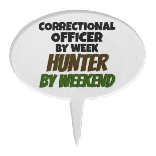 Correctional Officer by Week Hunter by Weekend Cake Pick
