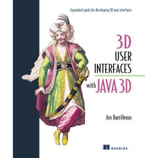 3D User Interfaces with Java 3D Jon Barrilleaux Englische