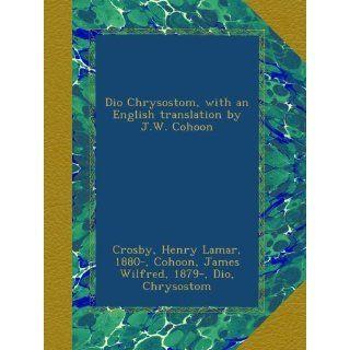Dio Chrysostom, with an English translation by J.W. Cohoon 4
