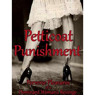 Petticoat Punishment   Perverse Pleasures of a Dominant Womans