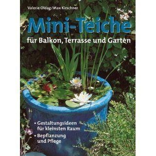 Mini Teiche für Balkon, Terrasse und Garten: Valerie Oldag