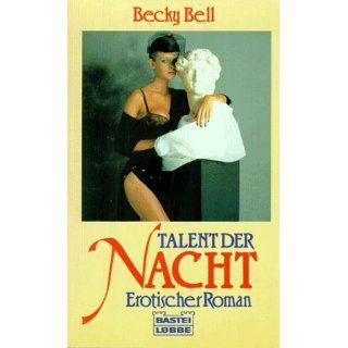 Das Talent der Nacht. Erotischer Roman.: Becky Bell