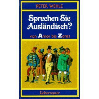 Sprechen Sie Ausländisch? von Amor bis Zores Peter Wehle