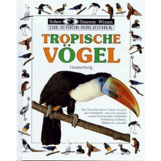Sehen, Staunen, Wissen Tropische Vögel. Die Junior  Bibliothek