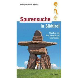 Spurensuche in Südtirol Wandern mit Ötzi, Goethe und Luis Trenker