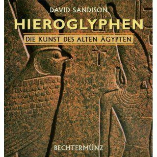 Hieroglyphen. Die Kunst des alten Ägypten David Sandison