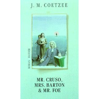Mr. Cruso, Mrs. Barton und Mr. Foe: Roman: J.M. Coetzee