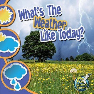 Whats the Weather Like Today? (My Science Library) Kristi
