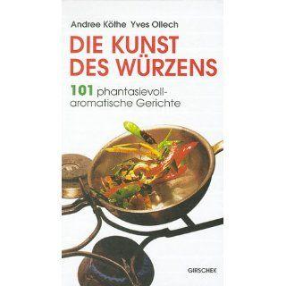 Die Kunst des Würzens. 101 phantasievoll aromatische Gerichte