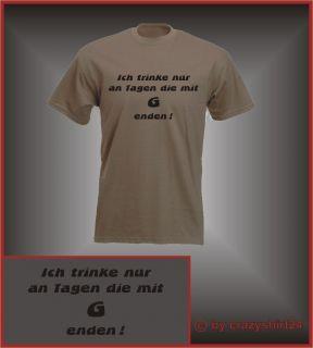 Fun Shirt Ich trinke nur an Tagen die mit G enden S XXL
