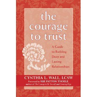 The Courage to Trust A Guide to Building Deep and Lasting