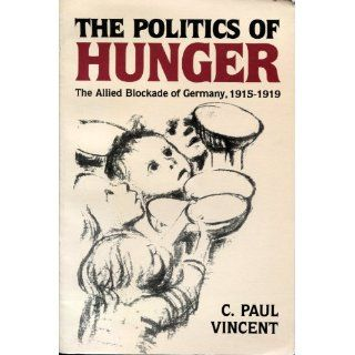 The Politics of Hunger The Allied Blockade of Germany, 1915 1919