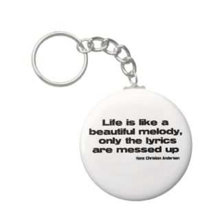 Lifes Lyrics quote Key Chain