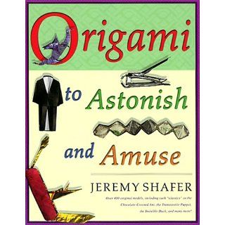 Origami to Astonish and Amuse Over 400 Original Models, Including