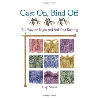 Cast On, Bind Off 211 Ways to Begin and End Your Knitting