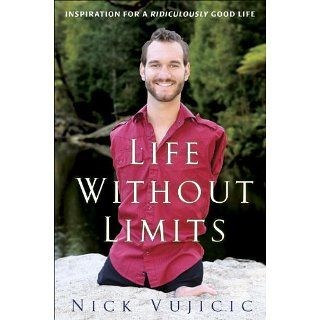 Life Without Limits Inspiration for a Ridiculously Good Life [Kindle