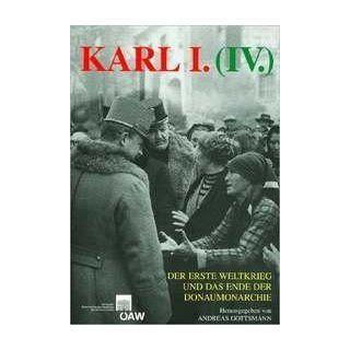 Karl I. (IV), der erste Weltkrieg und das Ende der Donaumonarchie
