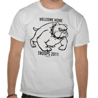 BEST T SHIRTS   WELCOME HOME TROOPS 2011 BULLDOG