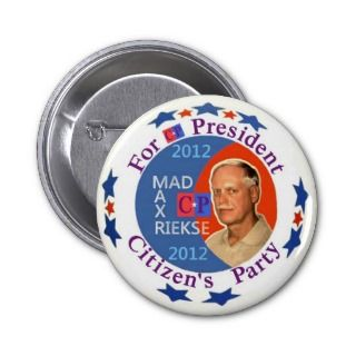 Mad Max Rieske for President 2012 Pins