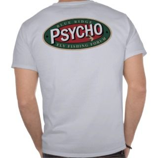 Blue Ridge Fly Fishing Forum   Psycho T T shirts