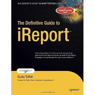 The Definitive Guide to iReport (Experts Voice) eBook Giulio Toffoli