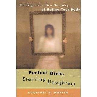 Perfect Girls, Starving Daughters: The Frightening New Normalcy of