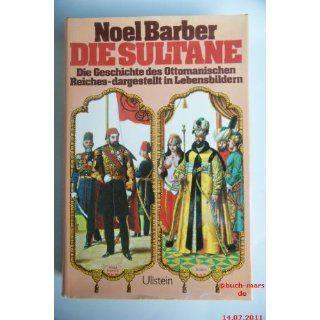 Die Sultane. Die Geschichte des Ottomanischen Reiches   dargestellt in