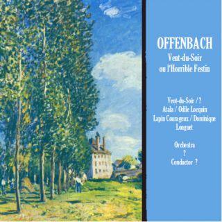 Jacques Offenbach   Vent du Soir ou lHorrible Festin