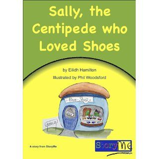 Sally, the Centipede Who Loved Shoes: Eilidh Hamilton, Phil Woodsford