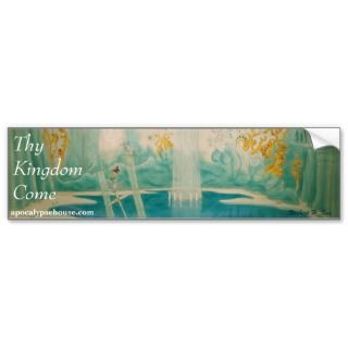 Thy Kingdom Come Bumper Stickers