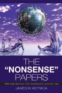 The Nonsense Papers 2012 and Beyond Ufo Anthology, Volume One