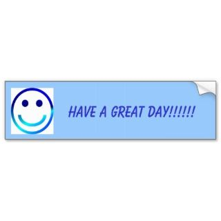 Smiley, HAVE A GREAT DAY!!!!! Bumper Stickers