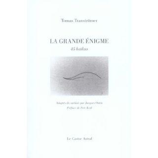 La grande enigme ; 45 haikus   Achat / Vente livre Tomas Tranströmer