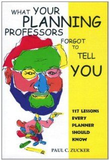 What Your Planning Professors Forgot to Tell You 117 Lessons Every