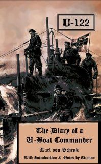 U122 The Diary of a U Boat Commander Karl von Schenk, Etienne