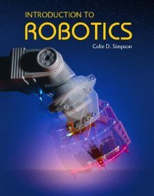 Introduction to Robotics Colin D. Simpson, Ray Santers, Stan