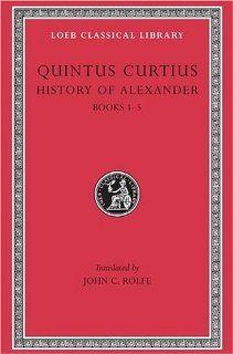 Quintus Curtius History of Alexander, Volume I, Books 1 5 (Loeb