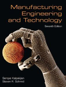 Manufacturing Engineering & Technology (7th Edition): Serope