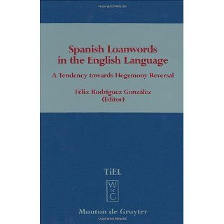 Spanish Loanwords in the English Language A Tendency Towards Hegemony