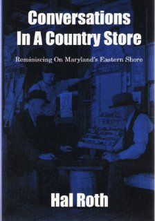 Conversations in a country store Reminiscing on Marylands Eastern