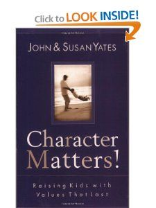 Character Matters! Raising Kids with Values That Last John Yates